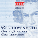 Gustav Mahler's Majestic Re-Orchestration of Beethoven's 9th Symphony